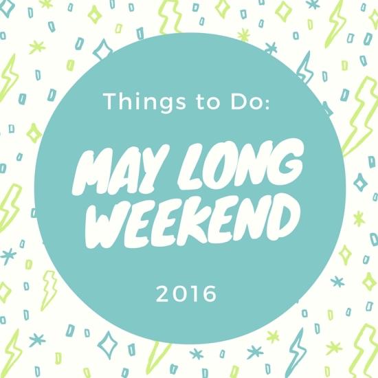 May Long Weekend Activities 2016