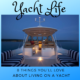 Yacht Life - 8 Things You'll Love About Living on a Yacht