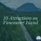10 Attractions on Vancouver Island