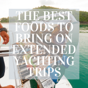 The Best Foods to Bring on Extended Yachting Trips
