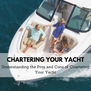Pros and cons of chartering your yacht