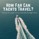 How Far Can Yachts Travel
